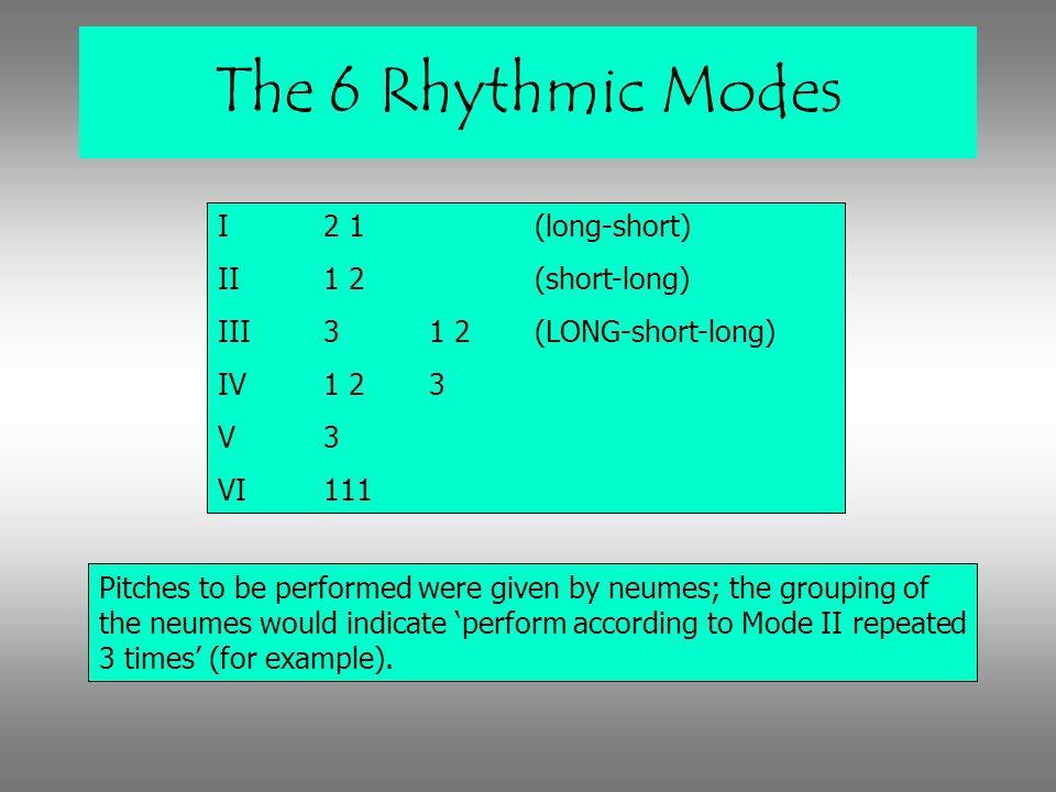 The 6 Rhythmic Modes I 2 1 (long-short) II 1 2 (short-long)