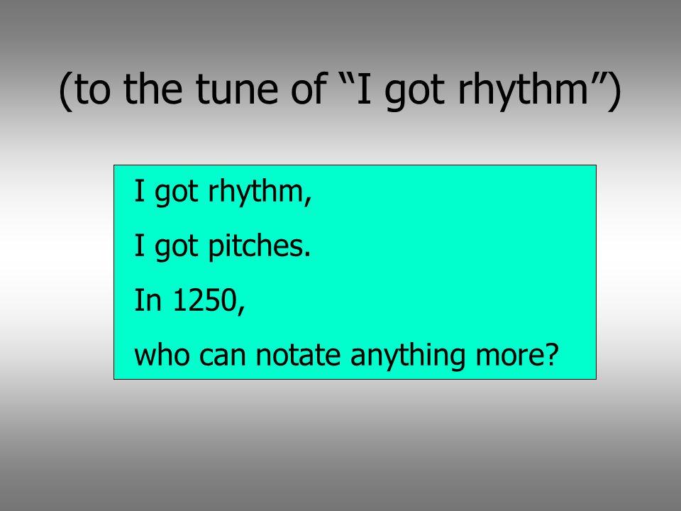(to the tune of I got rhythm )