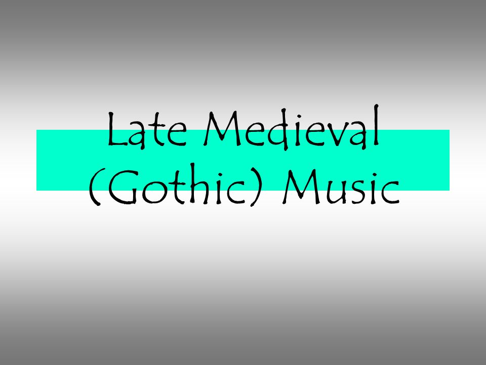 Late Medieval (Gothic) Music