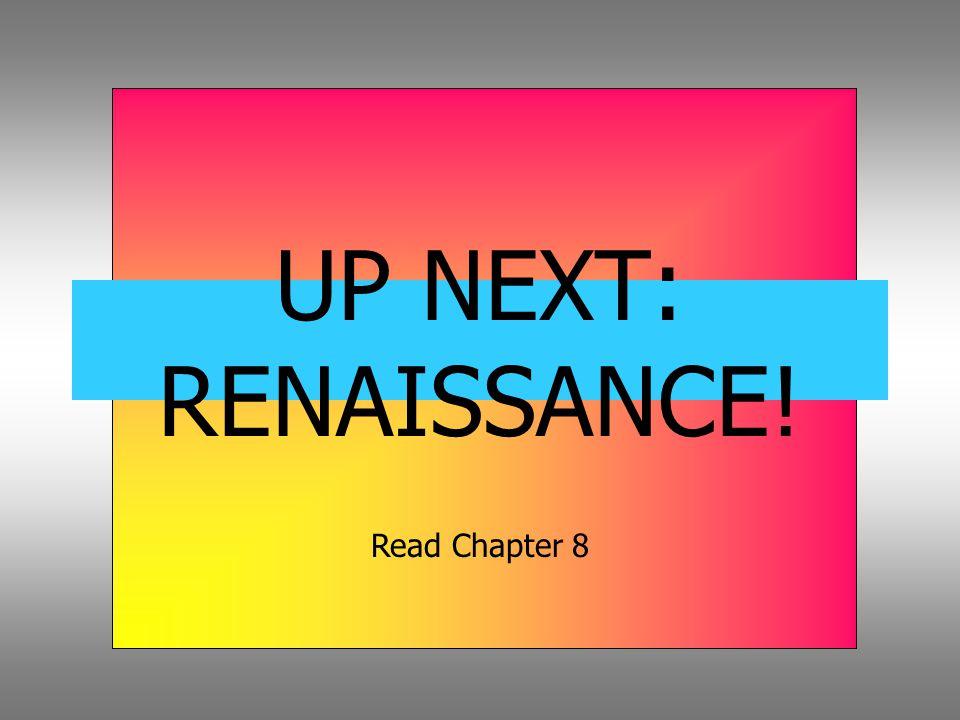 UP NEXT: RENAISSANCE! Read Chapter 8