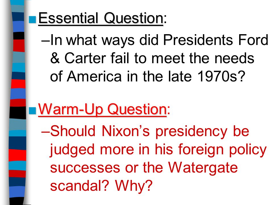 Essential Question: In what ways did Presidents Ford & Carter fail to meet the needs of America in the late 1970s
