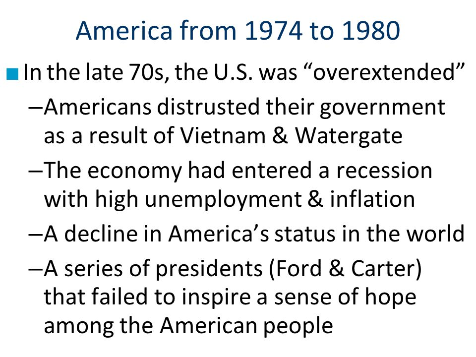 America from 1974 to 1980 In the late 70s, the U.S. was overextended