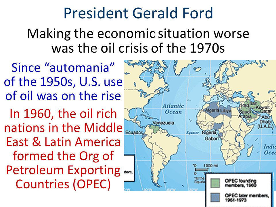 President Gerald Ford Making the economic situation worse was the oil crisis of the 1970s.