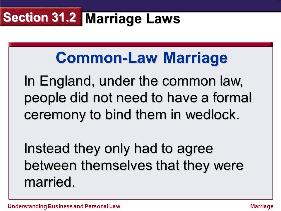 Common-Law Marriage In England, under the common law, people did not need to have a formal ceremony to bind them in wedlock.