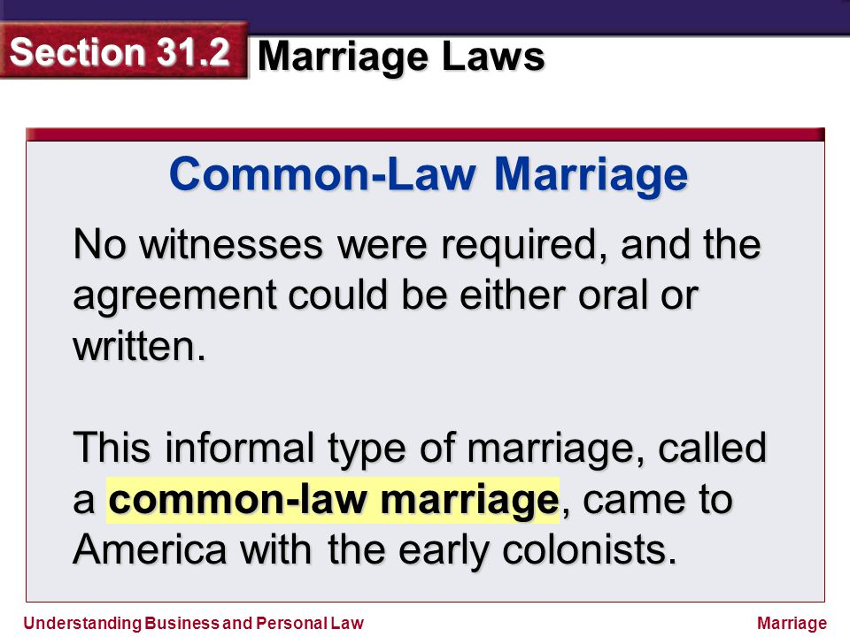 Common-Law Marriage No witnesses were required, and the agreement could be either oral or written.