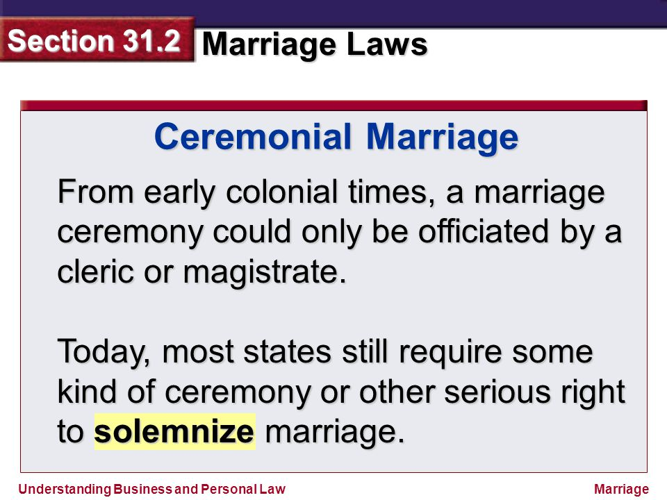 Ceremonial Marriage From early colonial times, a marriage ceremony could only be officiated by a cleric or magistrate.
