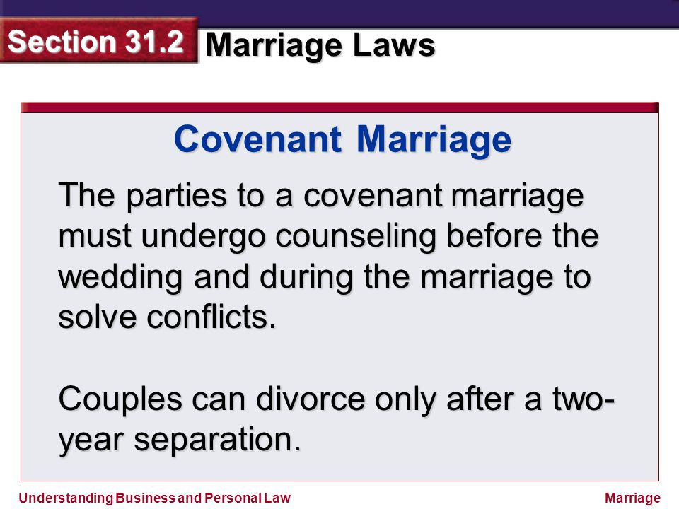 Covenant Marriage The parties to a covenant marriage must undergo counseling before the wedding and during the marriage to solve conflicts.