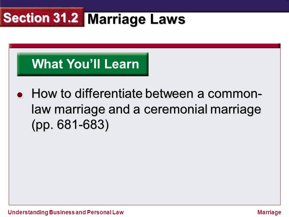 What You'll Learn How to differentiate between a common-law marriage and a ceremonial marriage (pp.