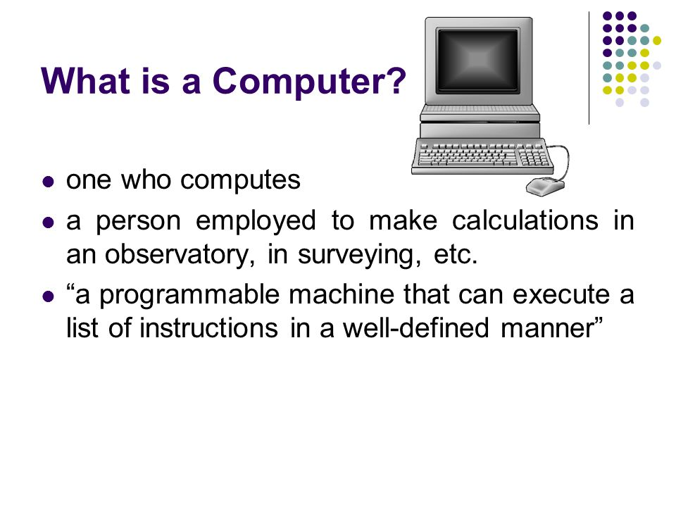 What is a Computer one who computes