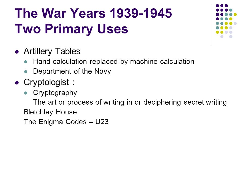 The War Years 1939-1945 Two Primary Uses