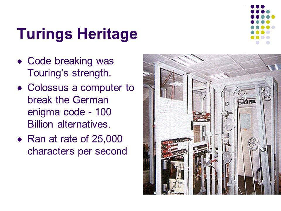 Turings Heritage Code breaking was Touring's strength.