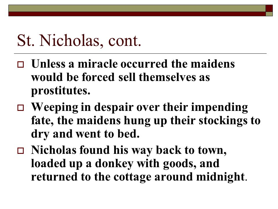 St. Nicholas, cont. Unless a miracle occurred the maidens would be forced sell themselves as prostitutes.