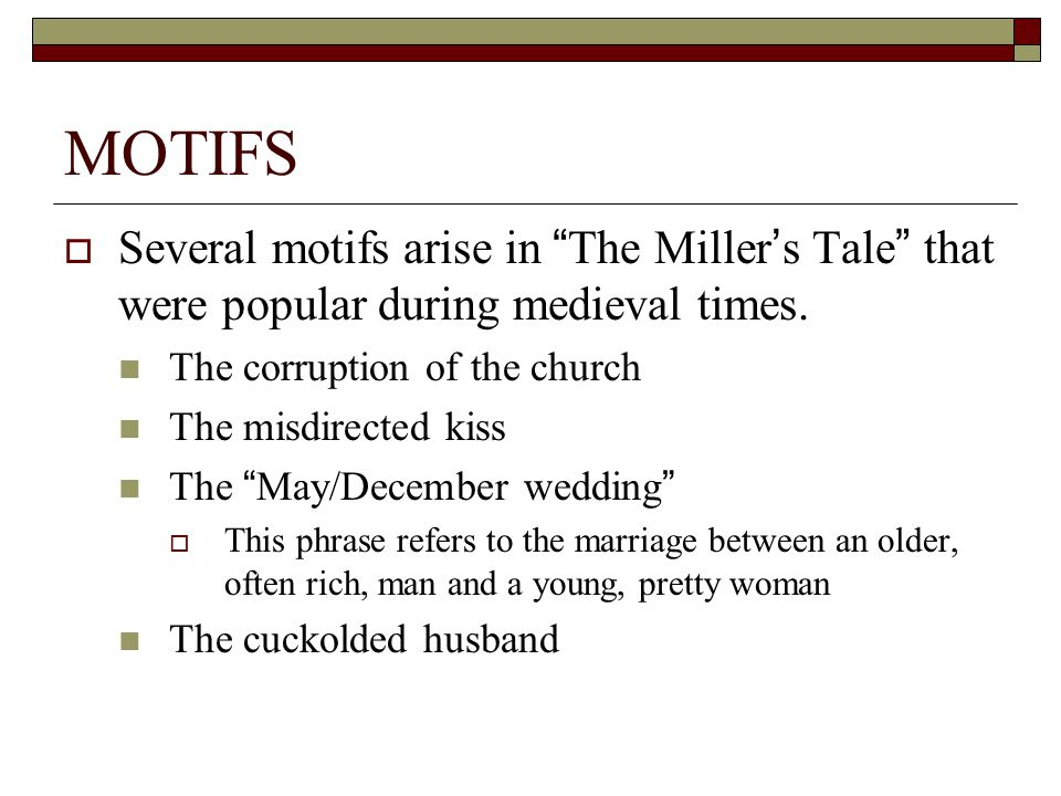 MOTIFS Several motifs arise in The Miller's Tale that were popular during medieval times. The corruption of the church.