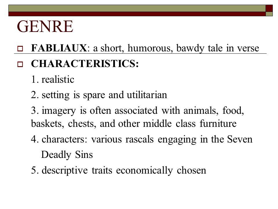 GENRE FABLIAUX: a short, humorous, bawdy tale in verse