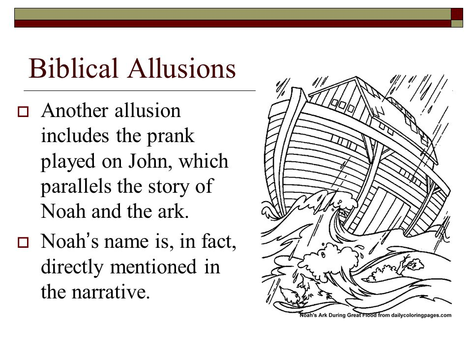 Biblical Allusions Another allusion includes the prank played on John, which parallels the story of Noah and the ark.