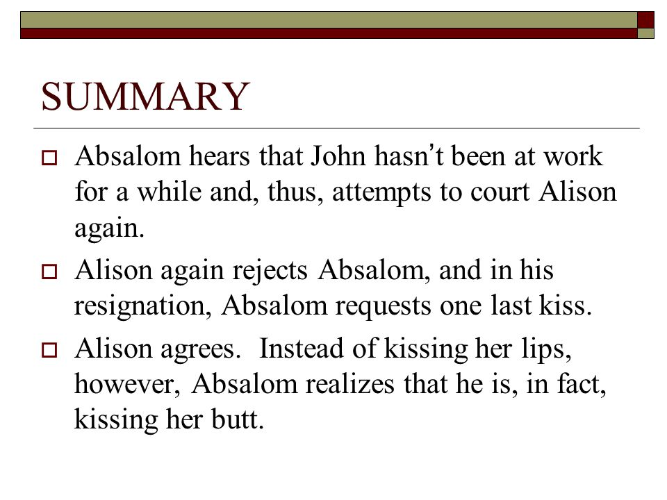 SUMMARY Absalom hears that John hasn't been at work for a while and, thus, attempts to court Alison again.