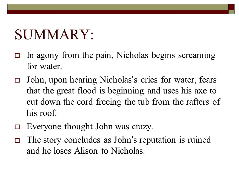 SUMMARY: In agony from the pain, Nicholas begins screaming for water.