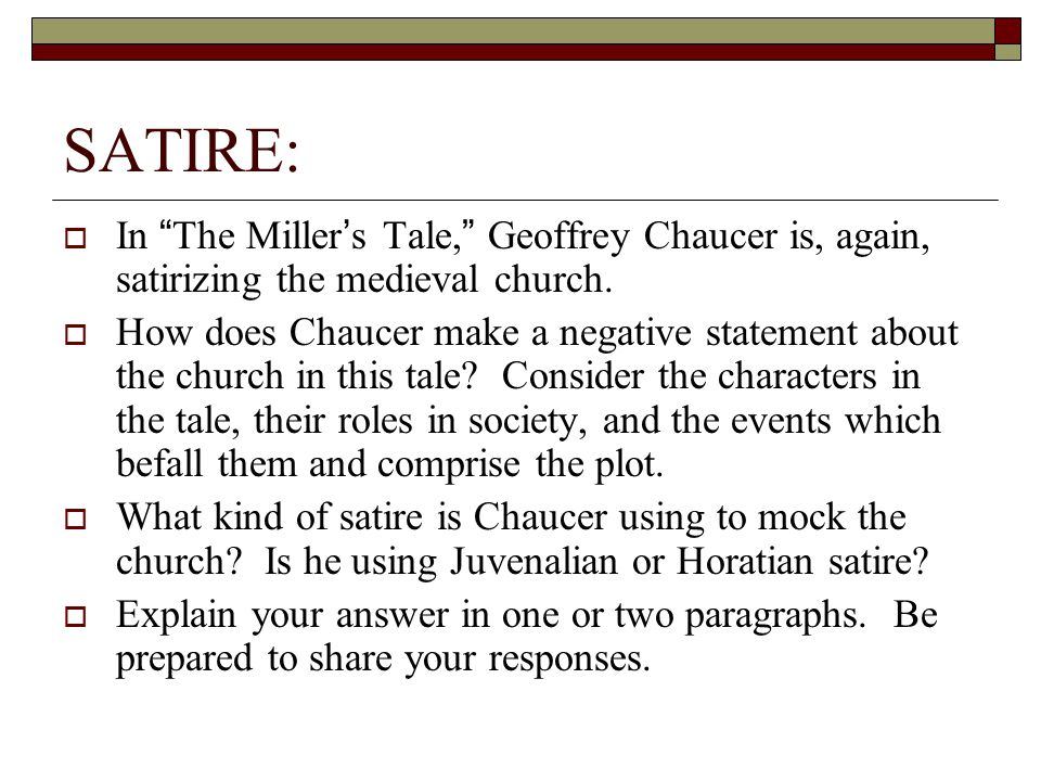 SATIRE: In The Miller's Tale, Geoffrey Chaucer is, again, satirizing the medieval church.