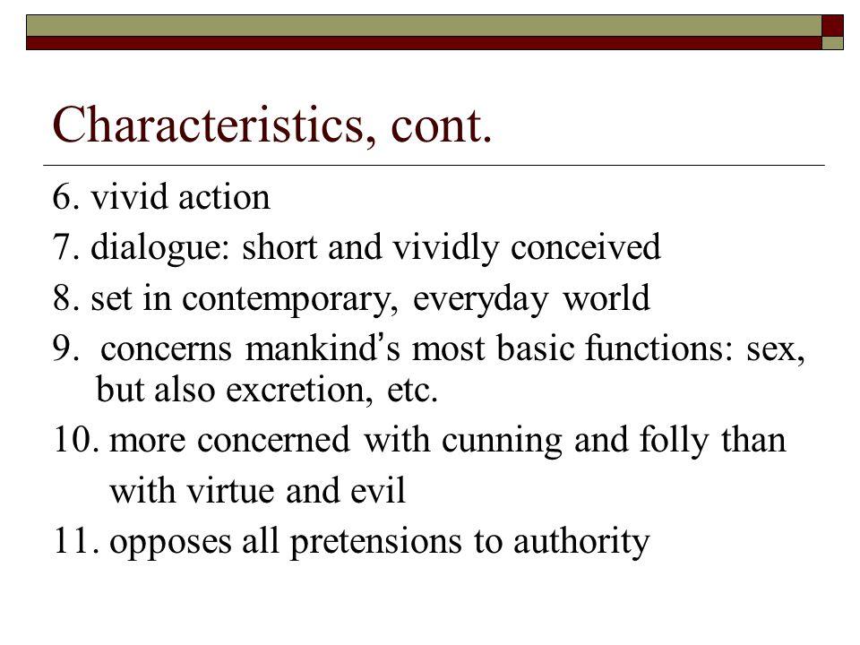 Characteristics, cont. 6. vivid action