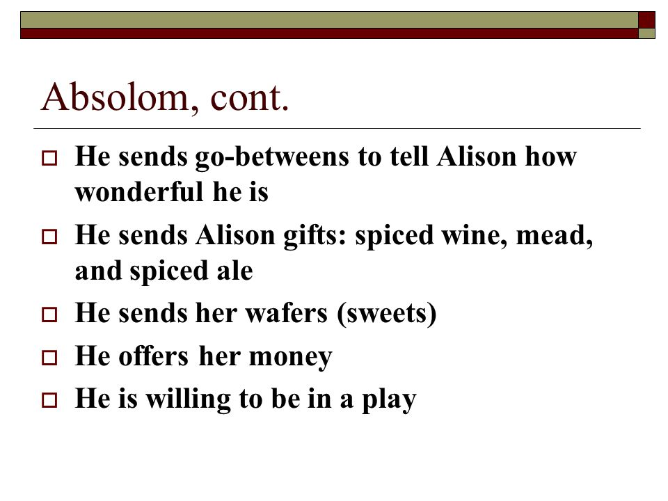Absolom, cont. He sends go-betweens to tell Alison how wonderful he is