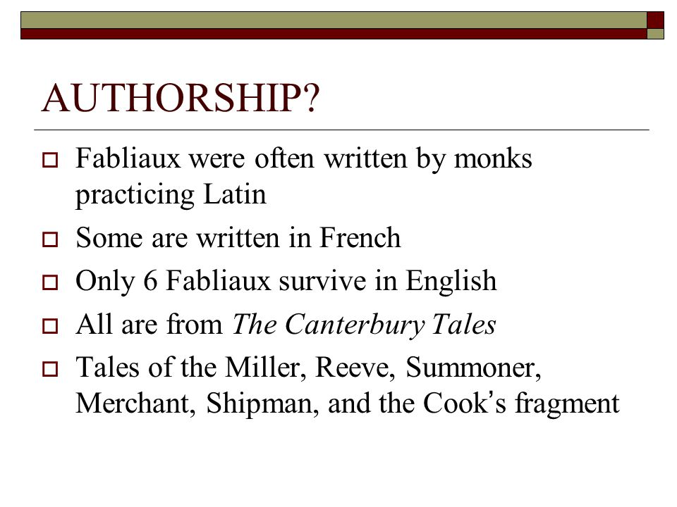 AUTHORSHIP Fabliaux were often written by monks practicing Latin