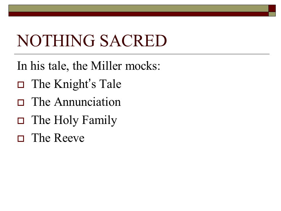 NOTHING SACRED In his tale, the Miller mocks: The Knight's Tale