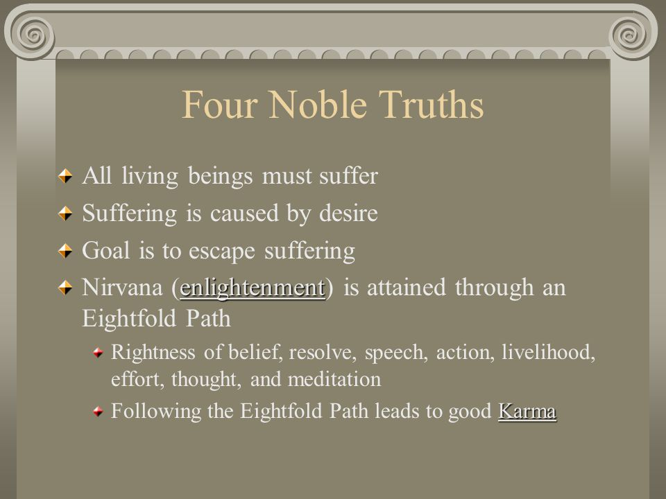 Four Noble Truths All living beings must suffer