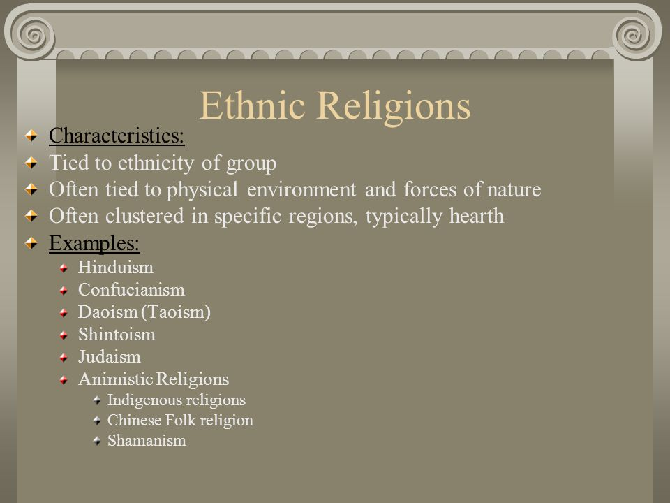 Ethnic Religions Characteristics: Tied to ethnicity of group