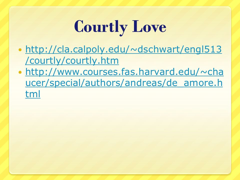 Courtly Love http://cla.calpoly.edu/~dschwart/engl513/courtly/courtly.htm.