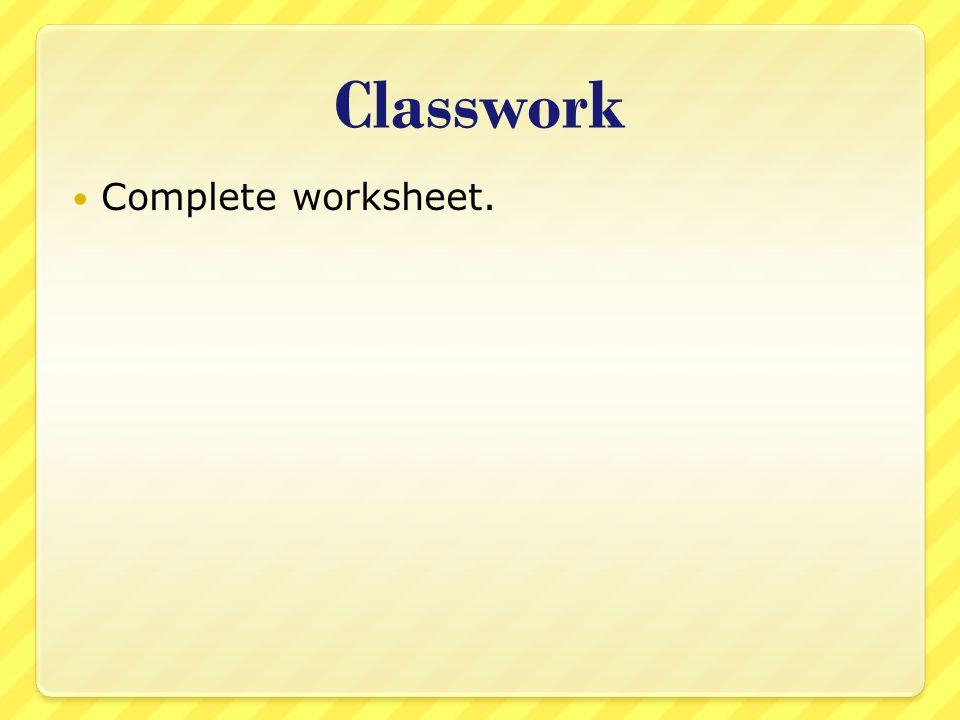 Classwork Complete worksheet.