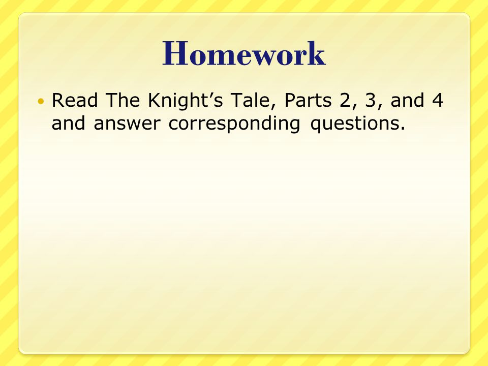 Homework Read The Knight's Tale, Parts 2, 3, and 4 and answer corresponding questions.