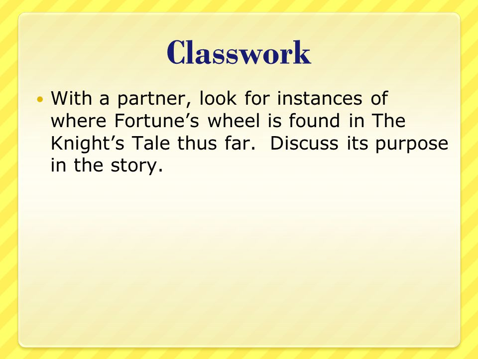 Classwork With a partner, look for instances of where Fortune's wheel is found in The Knight's Tale thus far.