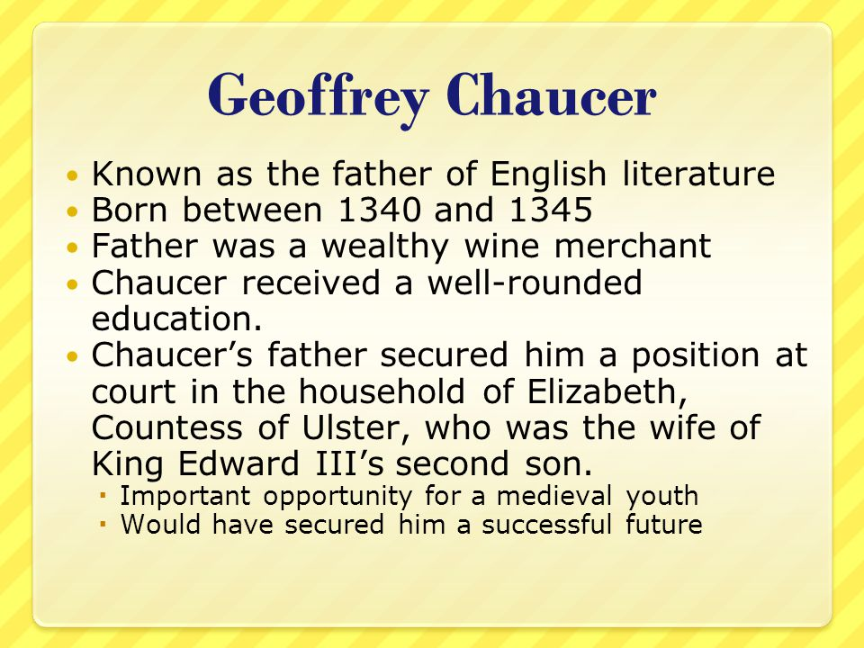 Geoffrey Chaucer Known as the father of English literature