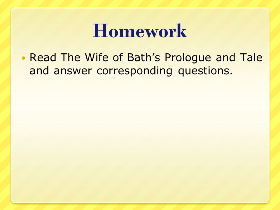 Homework Read The Wife of Bath's Prologue and Tale and answer corresponding questions.