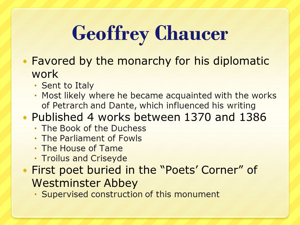 Geoffrey Chaucer Favored by the monarchy for his diplomatic work