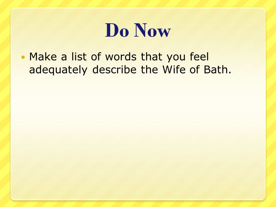 Do Now Make a list of words that you feel adequately describe the Wife of Bath.