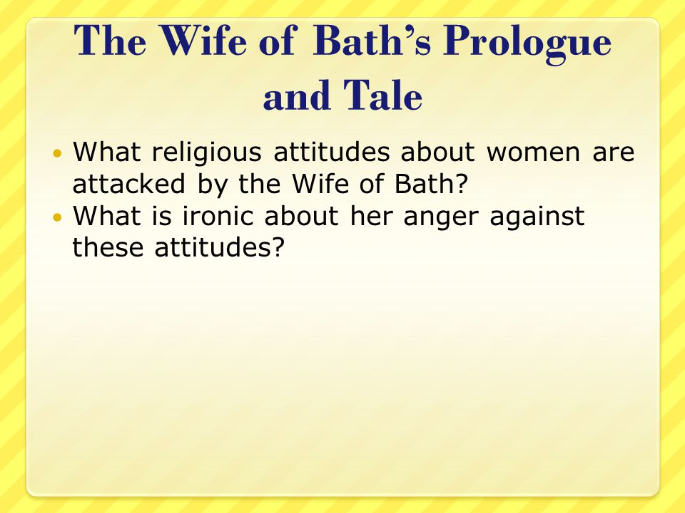an analysis of the woman of the time of the wife of bath The wife of bath then relates tales about her former husbands and reveals how she was able to gain the upper hand (sovereignty) over them unfortunately, just at the time she gains complete mastery over one of her husbands, he.