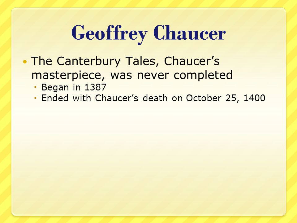 Geoffrey Chaucer The Canterbury Tales, Chaucer's masterpiece, was never completed.