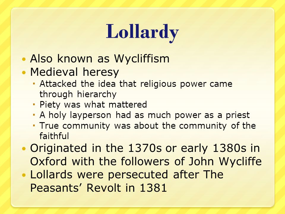 Lollardy Also known as Wycliffism Medieval heresy