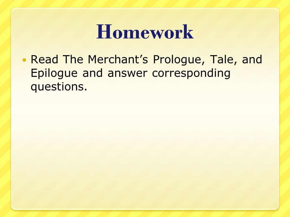 Homework Read The Merchant's Prologue, Tale, and Epilogue and answer corresponding questions.