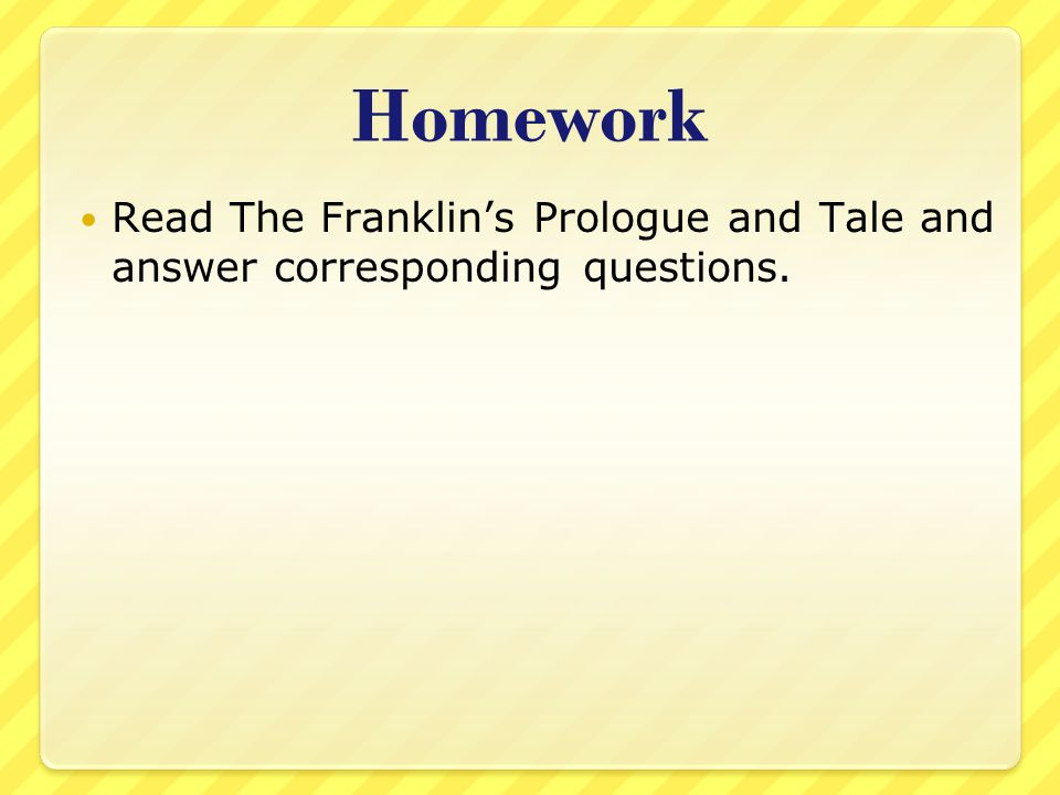 Homework Read The Franklin's Prologue and Tale and answer corresponding questions.