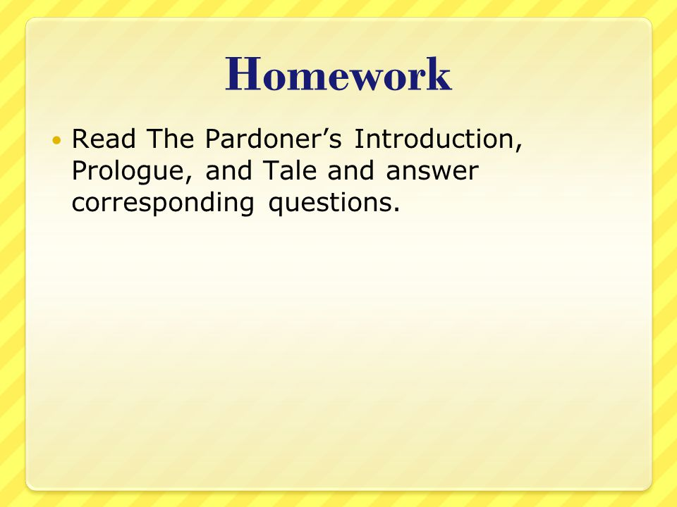 Homework Read The Pardoner's Introduction, Prologue, and Tale and answer corresponding questions.