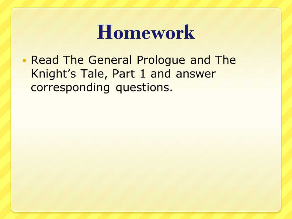 Homework Read The General Prologue and The Knight's Tale, Part 1 and answer corresponding questions.