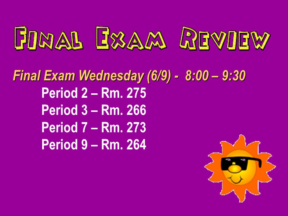 Final Exam Wednesday (6/9) - 8:00 – 9:30