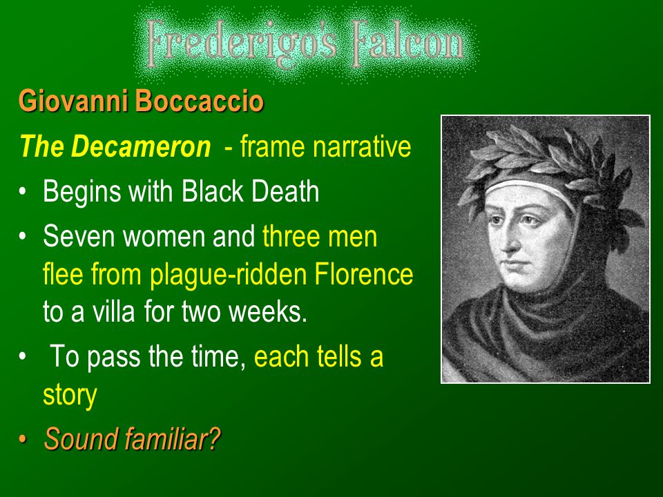Giovanni Boccaccio The Decameron - frame narrative. Begins with Black Death.