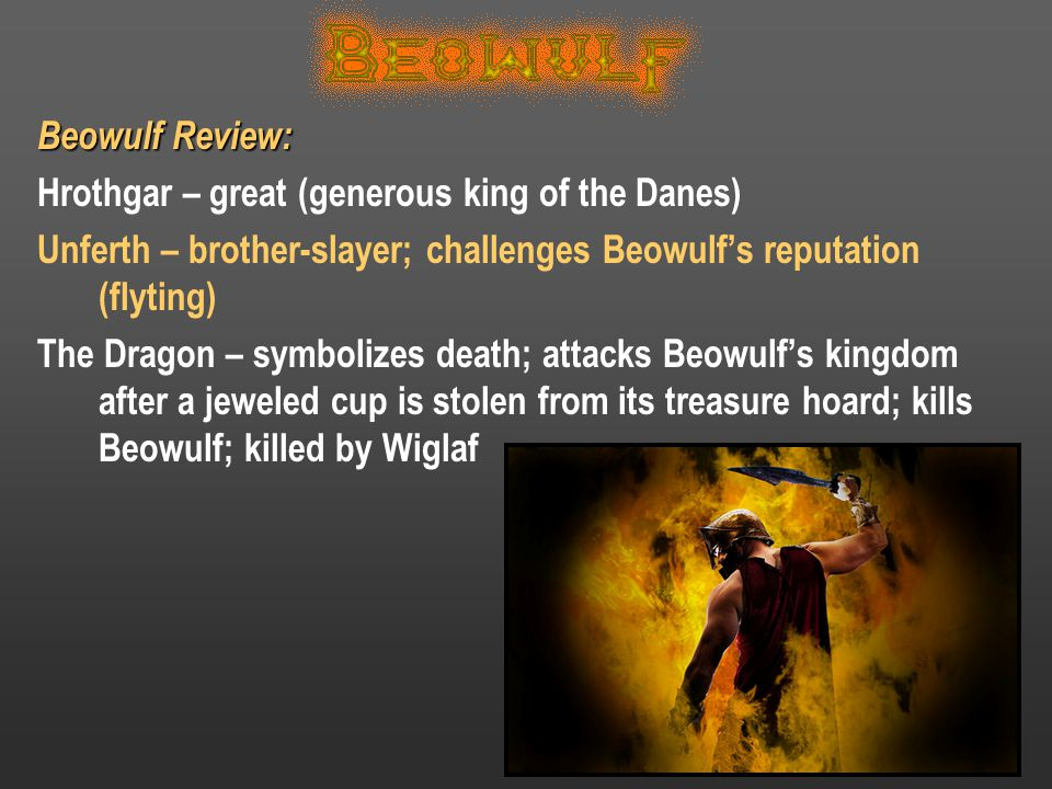 Beowulf Review: Hrothgar – great (generous king of the Danes) Unferth – brother-slayer; challenges Beowulf's reputation (flyting)