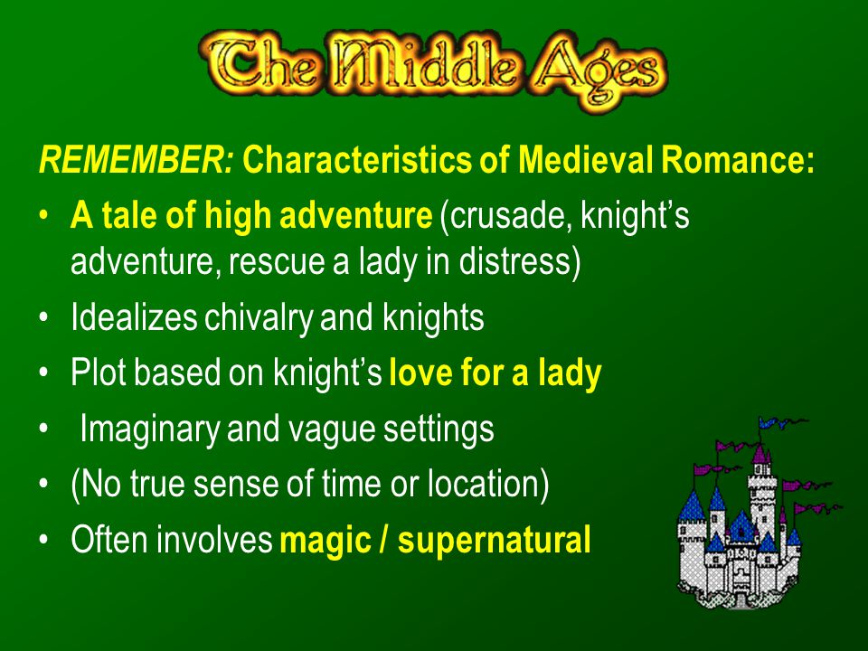 REMEMBER: Characteristics of Medieval Romance:
