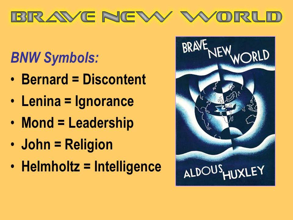BNW Symbols: Bernard = Discontent. Lenina = Ignorance.