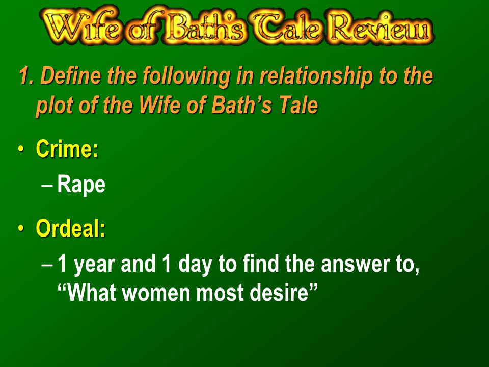 1. Define the following in relationship to the plot of the Wife of Bath's Tale