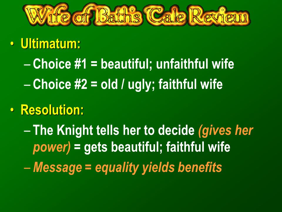 Ultimatum: Choice #1 = beautiful; unfaithful wife. Choice #2 = old / ugly; faithful wife. Resolution: